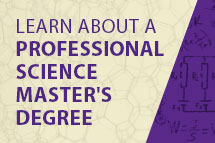 Learn more about a Professional Science Master's Degree